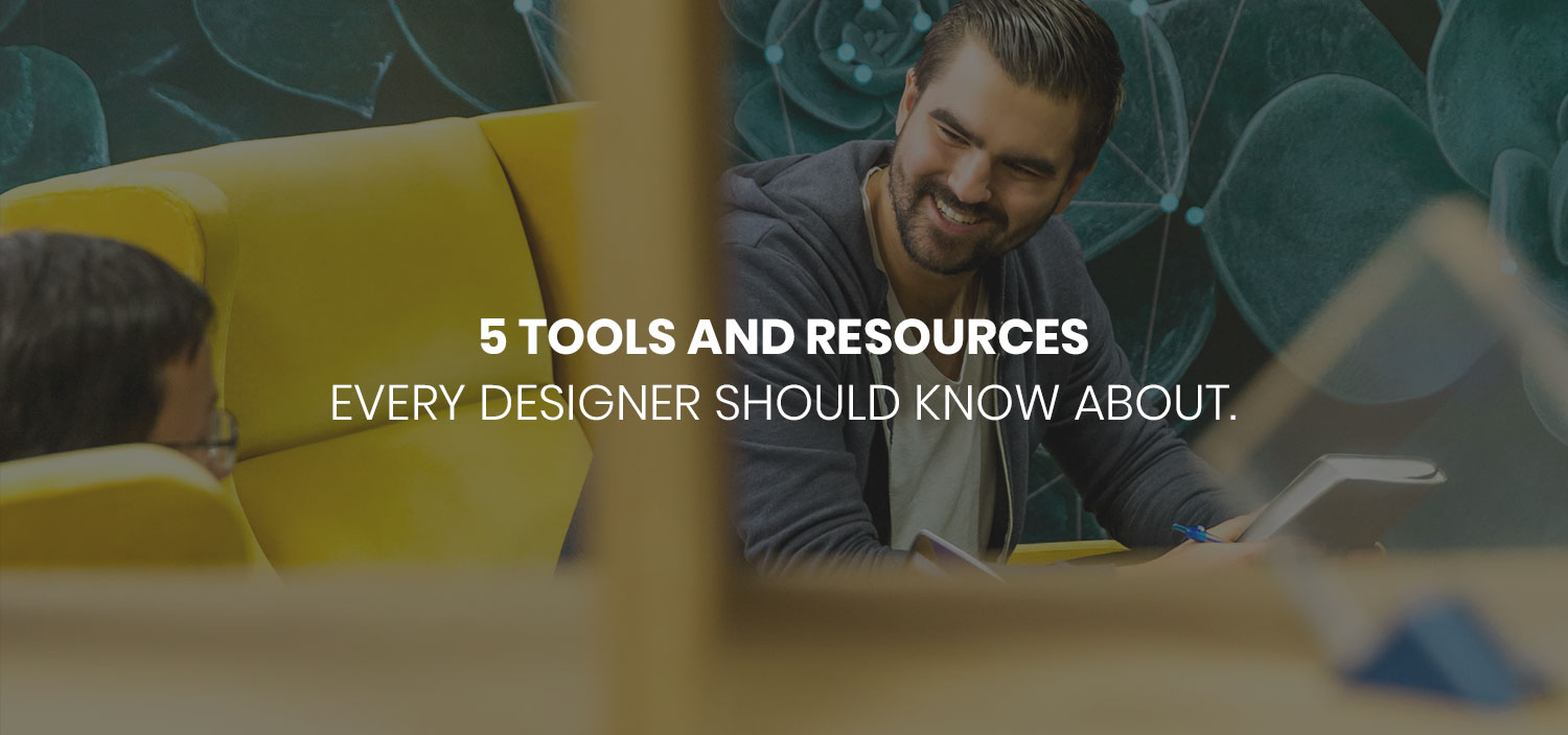 5 tools and resources every designer should know about. 1