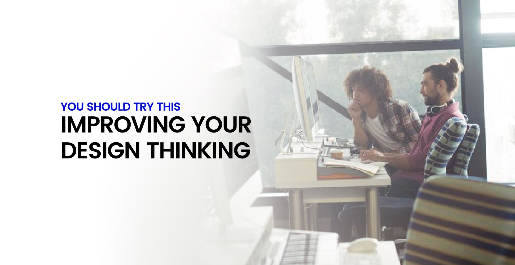You Should Try This...Improving Your Design Thinking 1