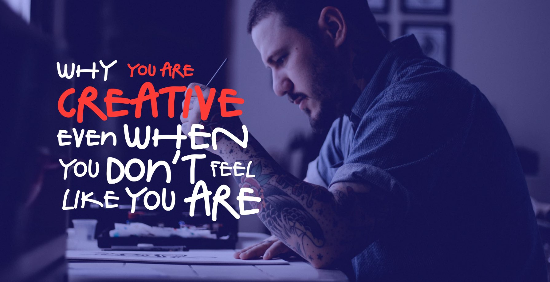 Why You Are Creative Even When You Don't Feel Like You Are