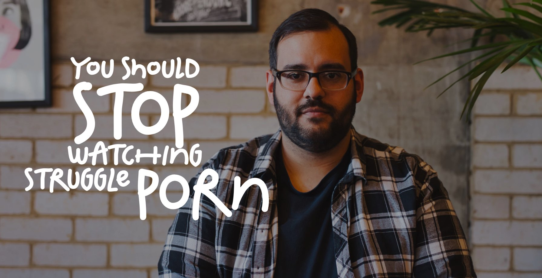 Stop Watching Struggle Porn