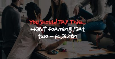 You Should Try This… Habit forming part two - Kaizen
