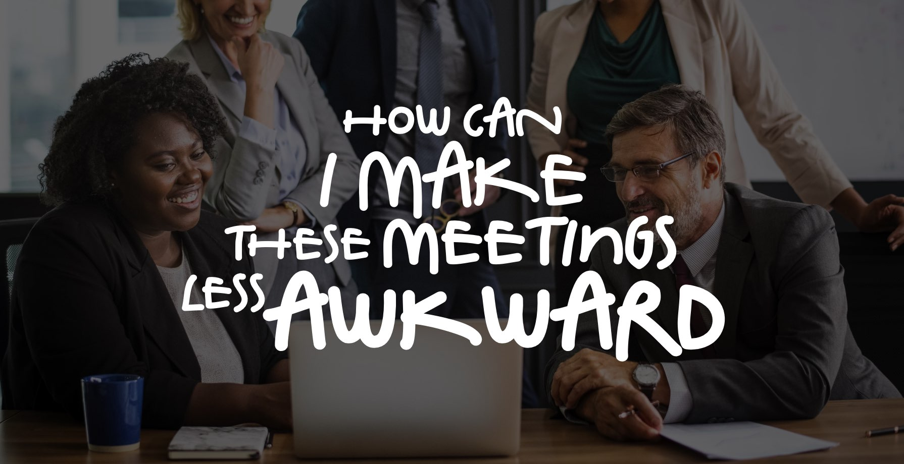 How Can I Make These Meetings Less Awkward 1