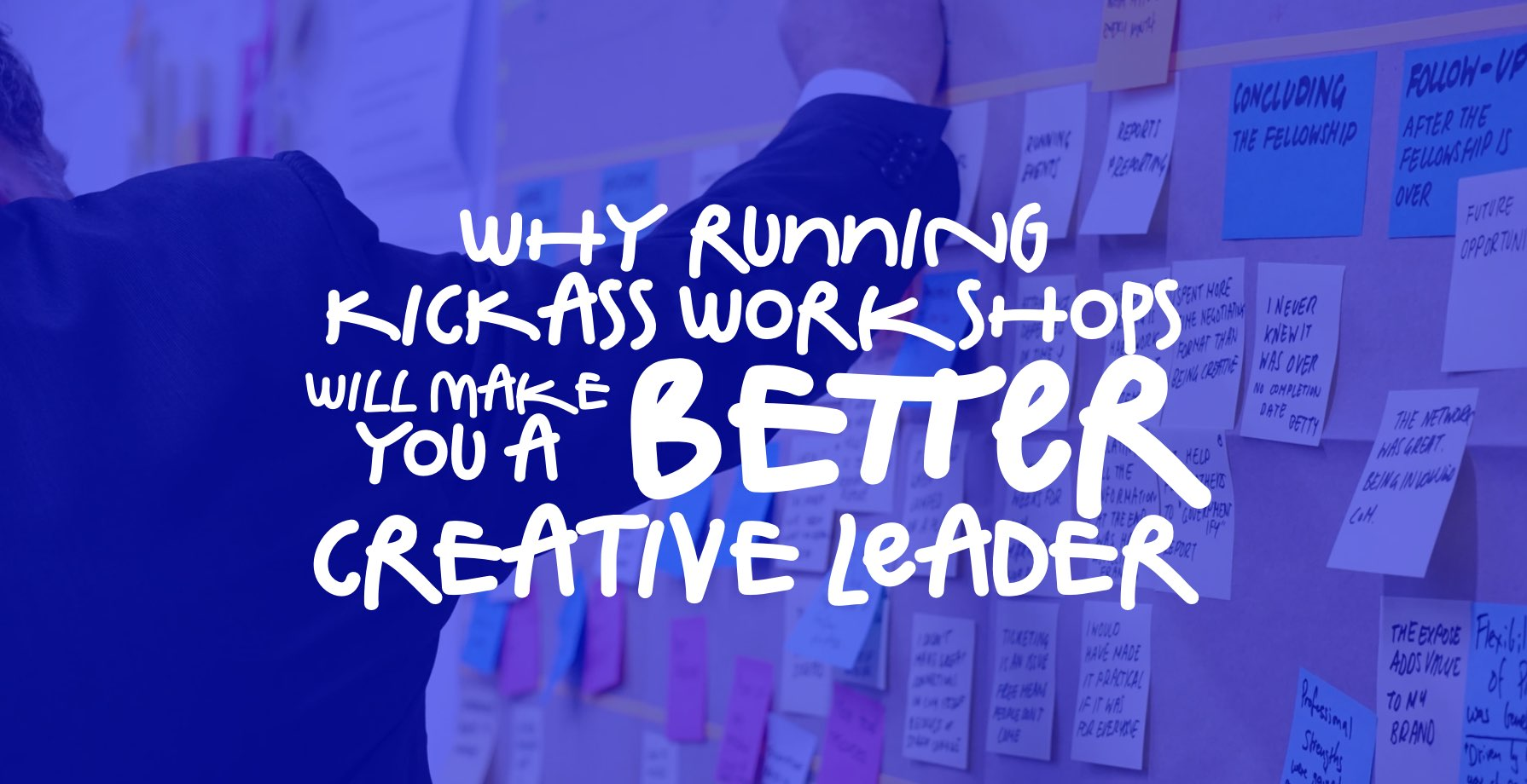 Why Running Kickass Workshops Will Make You a Better Creative Leader 1