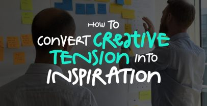 How to Convert Creative Tension into Inspiration 1