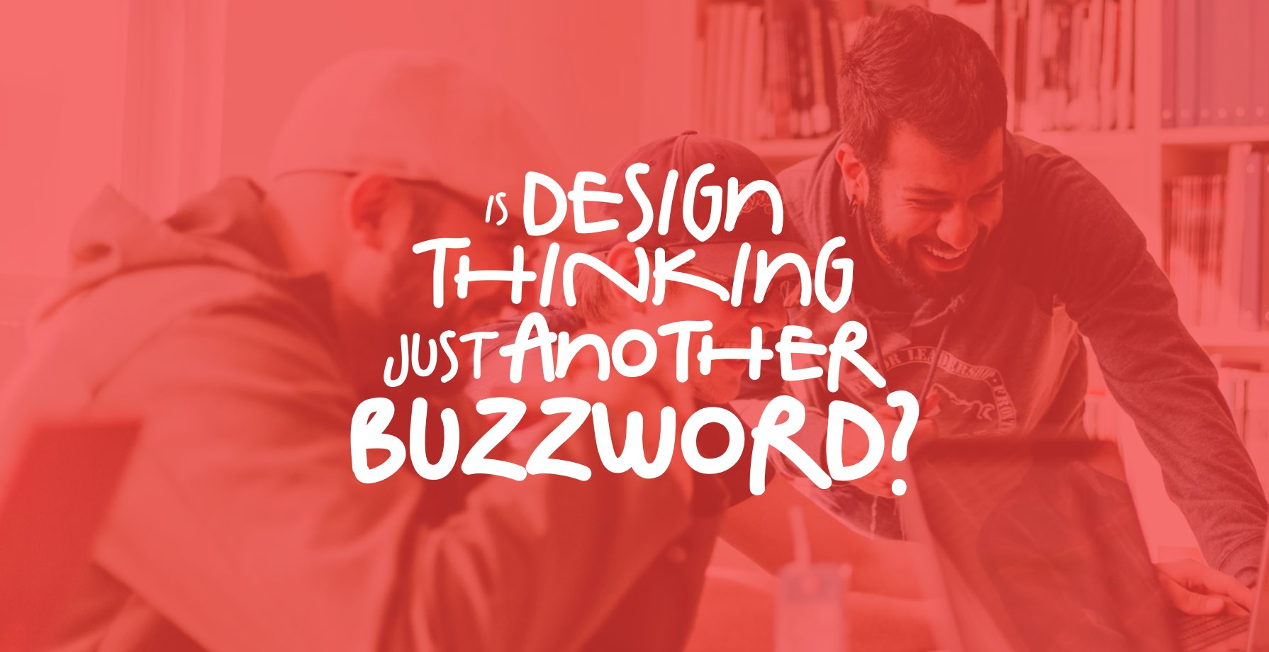 Is Design Thinking Just Another Buzzword? 1