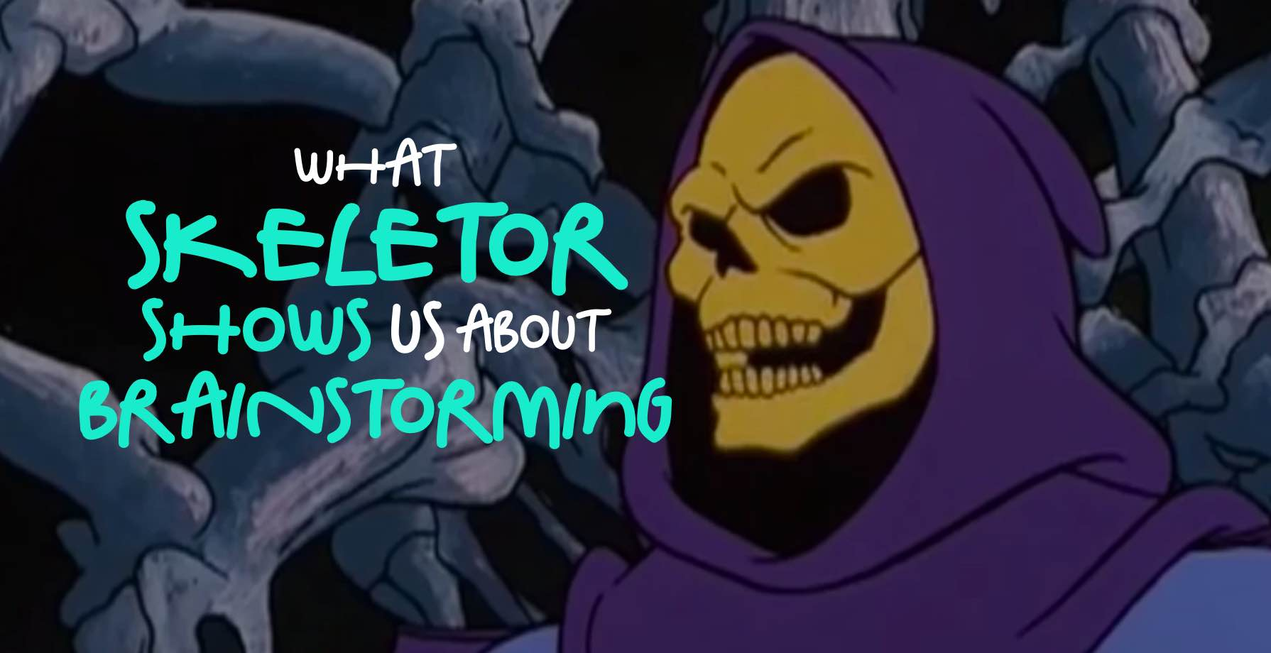 What Skeletor Shows Us About Brainstorming 1