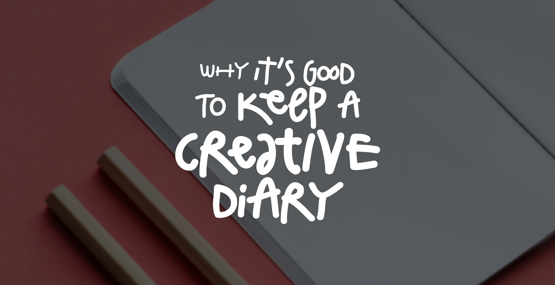 Why it's Good to Keep a Creative Diary 1