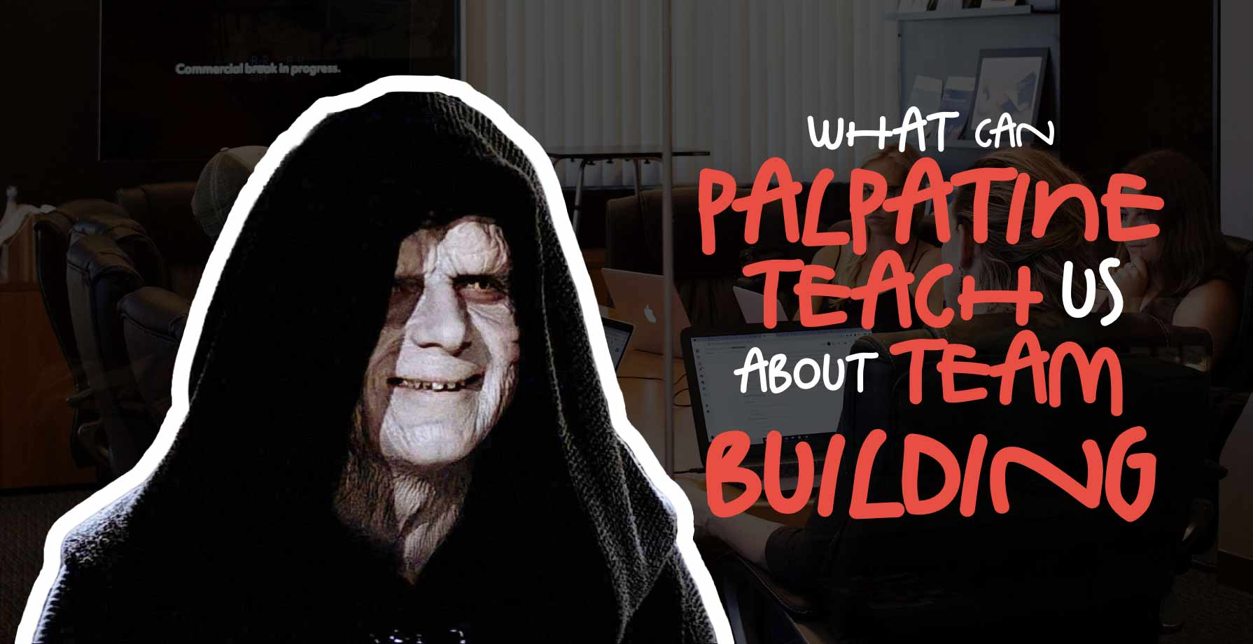 What Can Palpatine Teach Us About Team Building