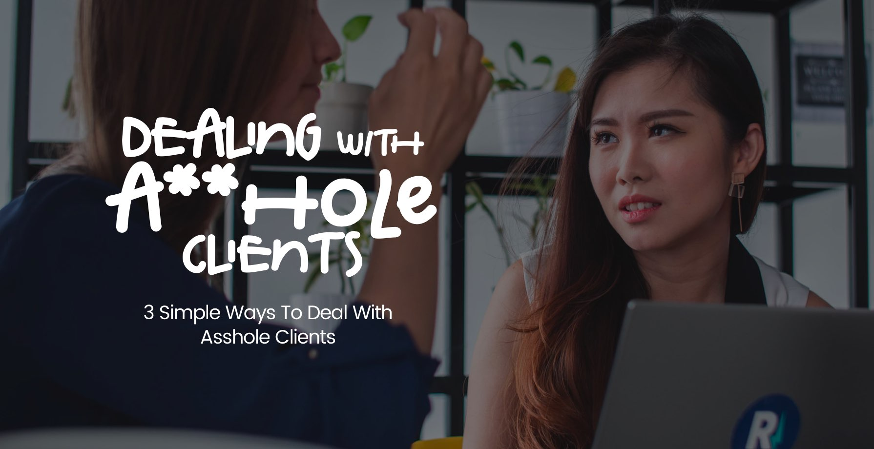 3 Simple Ways to Deal With Asshole Clients
