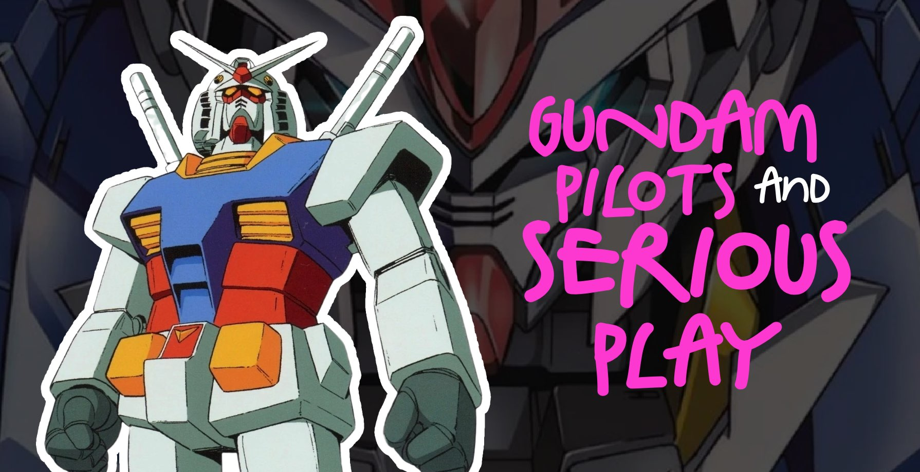 Gundam Pilots and Serious Play