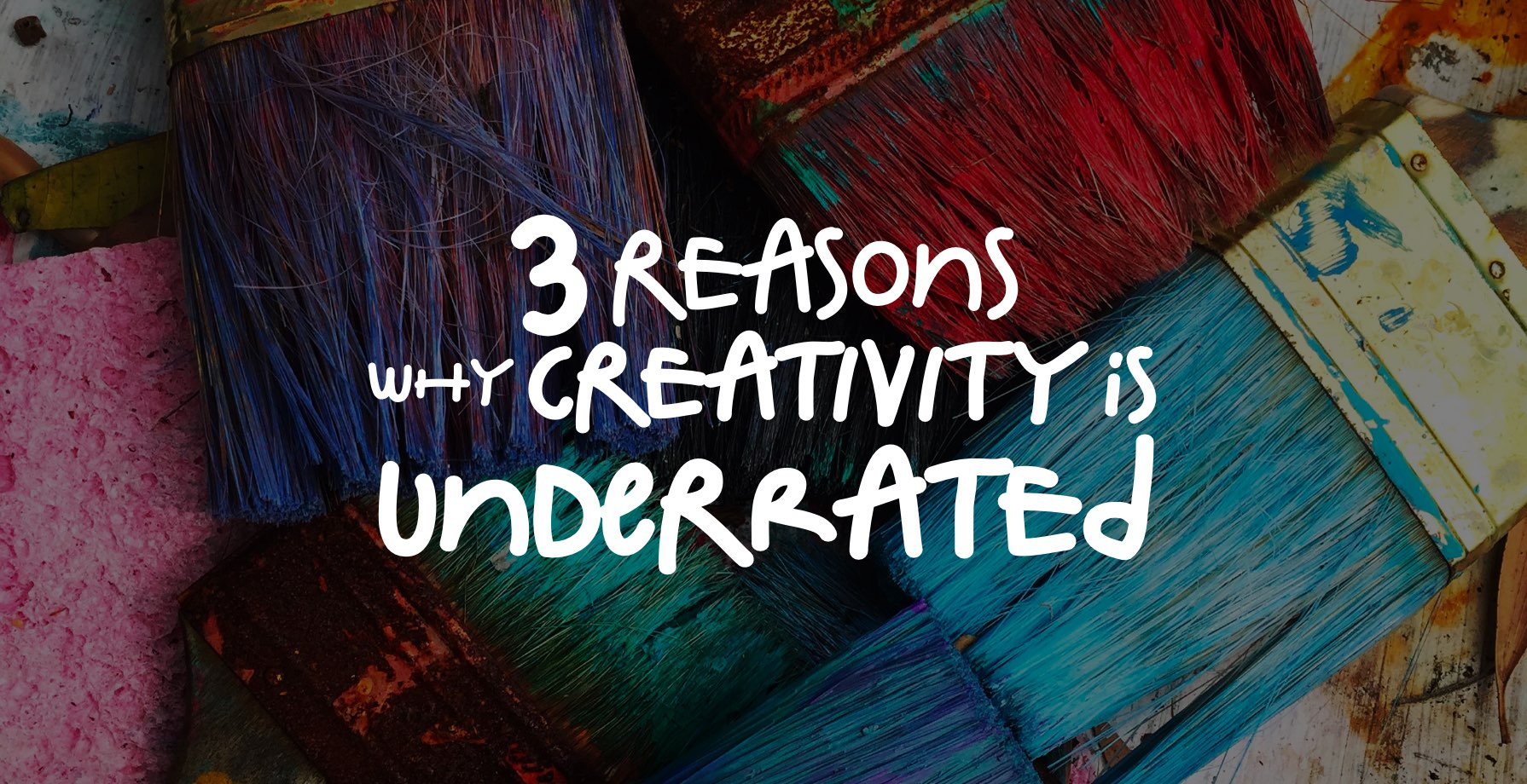 3 Simple Reasons Why Creativity is Underrated!