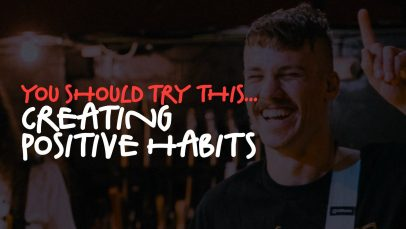 You Should Try This – Creating Positive Habits 1